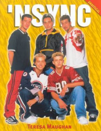 Unofficial Illustrated Fact File: *NSync by Teresa Maughan