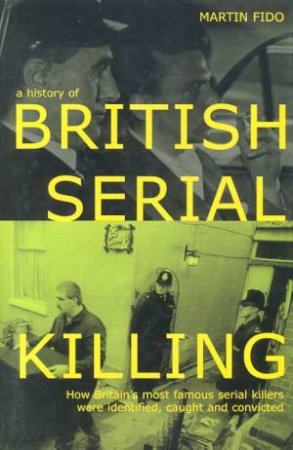 A History Of British Serial Killing by Martin Fido