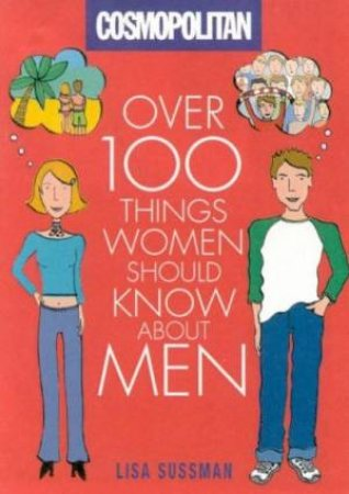Cosmopolitan: Over 100 Things Women Should Know About Men by Lisa Sussman