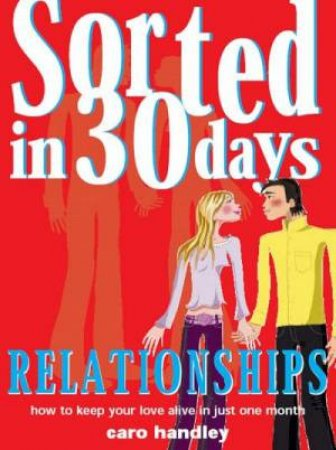 Sorted In 30 Days: Relationships by Caro Handley