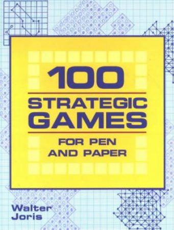 All Squared Up: 100 Strategic Games For Pen And Paper by Walter Joris