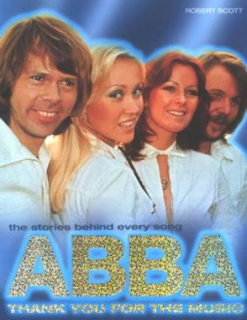 Abba: Thank You For The Music by Robert Scott