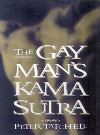 The Gay Man's Kama Sutra by Peter Tatchell