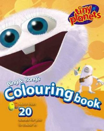 Tiny Planets: Bing & Bong's Colouring Book by Various