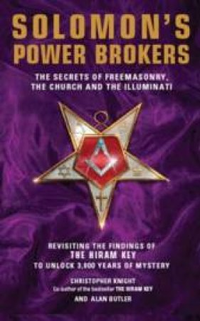 Solomon's Power Brokers: The Secrets of the Freemasonry, the Church and the Illuminati by Christopher Knight & Alan Butler