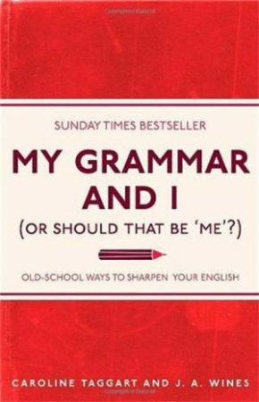 My Grammar and I (Or Should That Be Me?) by Caroline Taggart