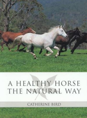 A Healthy Horse The Natural Way by Catherine Bird