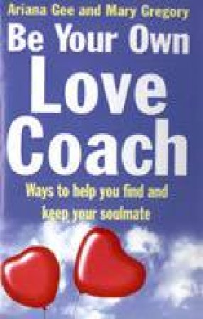 Be Your Own Love Coach: Ways To Help You Find And Keep Your Soulmate by Ariana Gee & Mary Gregory
