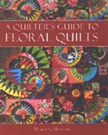 A Quilter's Guide To Floral Quilts by Marion Haslam