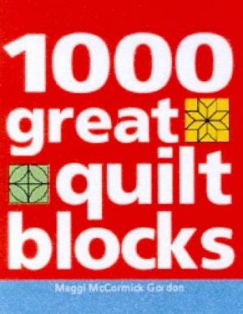 1,000 Great Quilt Blocks by Maggi McCormick Gordon