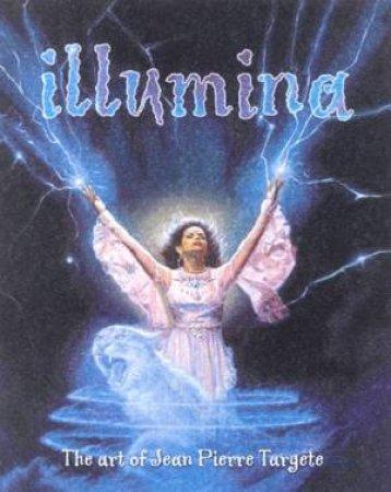 Illumina: The Art Of Jean Pierre Targete by Jean Pierre Targete