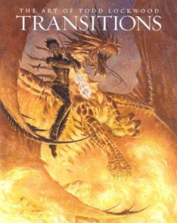 Transitions: The Art Of Todd Lockwood by Todd Lockwood