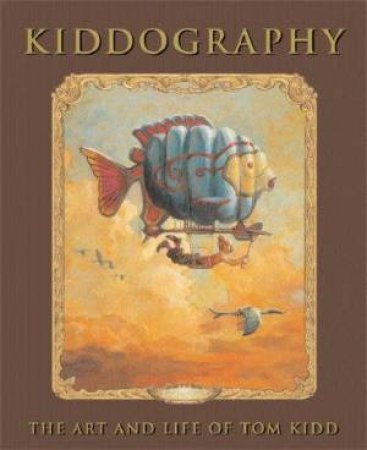 Kiddography: The Art And Life Of Tom Kidd by Tom Kidd