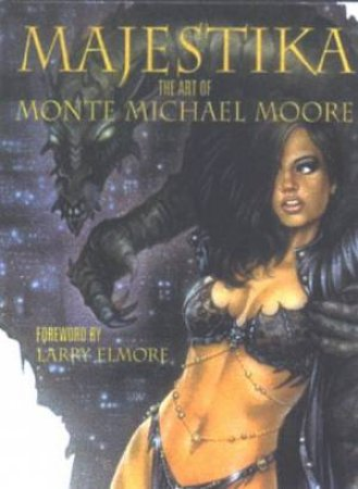 Majestika: The Art Of Monte Moore by Monte Moore