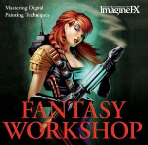 ImagineFX Fantasy Art Workshop: Mastering Digital Painting Techniques by Rob Carney & Magazine ImagineFX