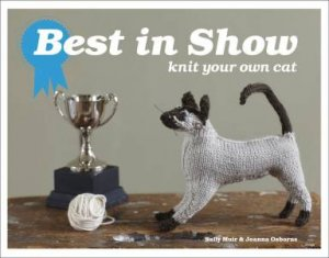 Best in Show: Knit Your Own Cat by Joanna Osborne & Sally Muir