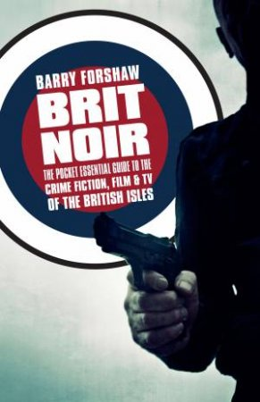 Brit Noir: The Pocket Essential Guide To Crime Fiction, Film And TV Of The British Isles  by Barry Forshaw