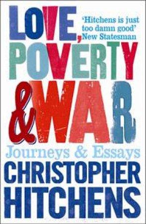 Love, Poverty & War: Journeys & Essays