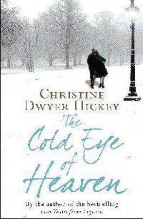 The Cold Eye of Heaven by Christine Dwyer Hickey