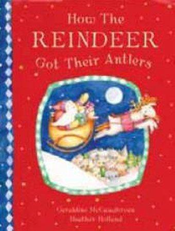 How The Reindeers Got Their Antlers by Geraldine McCaughrean
