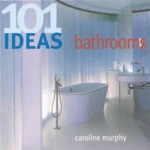 101 Ideas For Bathrooms by Caroline Murphy