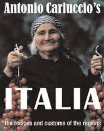 Antonio Carluccio's Italia: The Recipes And Customs Of The Regions by Antonio Carluccio