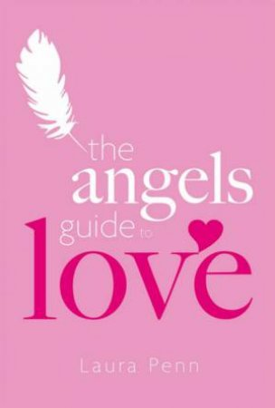 The Angel's Guide To Love by Laura Penn