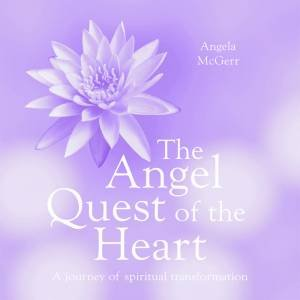 The Angel Quest Of The Heart by Angela McGerr