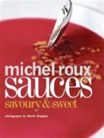 Sauces: Savoury and Sweet by Michel Roux