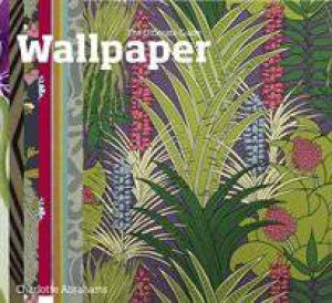 Wallpaper: The Ultimate Guide by Charlotte Abrahams