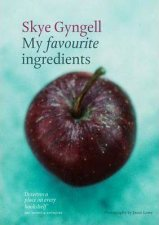 My Favourite Ingredients by Skye Gyngell