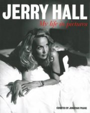 Jerry Hall: My Life In Pictures by Jerry Hall