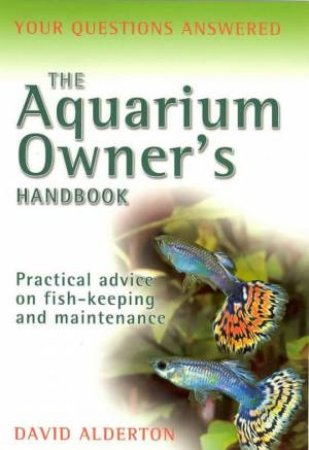 The Aquarium Owner's Handbook by David Alderton