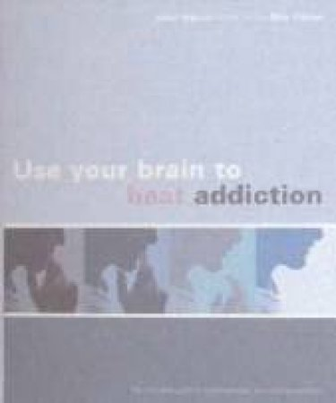 Use Your Brain To Beat Addiction by John Illman