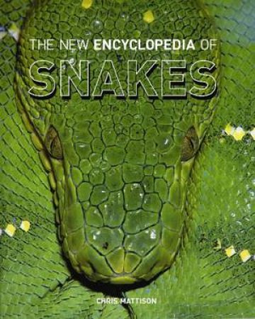 The New Encyclopedia Of Snakes  by Chris Mattison