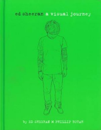 Ed Sheeran: A Visual Journey by Ed Sheeran & Phillip Butah