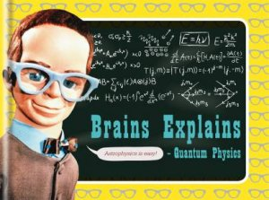 Brains Explains Quantum Physics