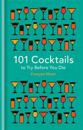 101 Cocktails To Try Before You Die by Francois Monti