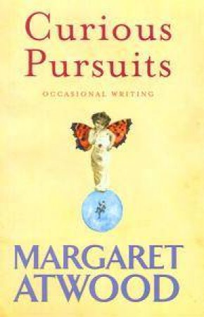 Curious Pursuits: Occasional Writing by Margaret Atwood