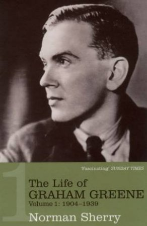 The Life Of Graham Greene: Volume 1 - 1904-1939 by Norman Sherry