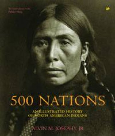 500 Nations: An Illustrated History Of North American Indians by Alvin M Josephy