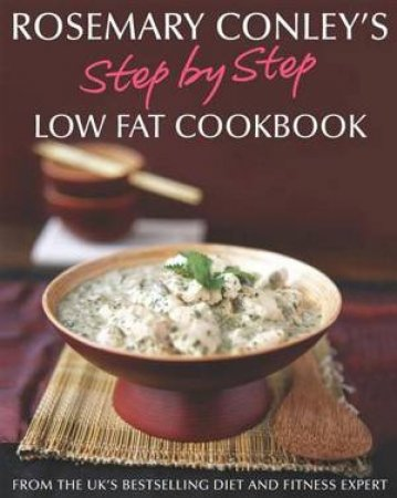 Step By Step Low Fat Cookbook by Conley Rosemary