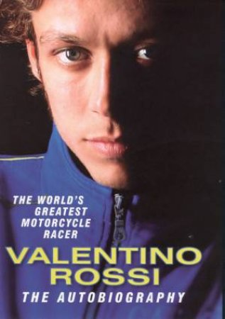 Valentino Rossi: The Autobiography by Valentino Rossi
