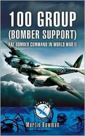 100 Group (bomber Support) Aviation Bomber Command in Wwii by BOWMAN MARTIN