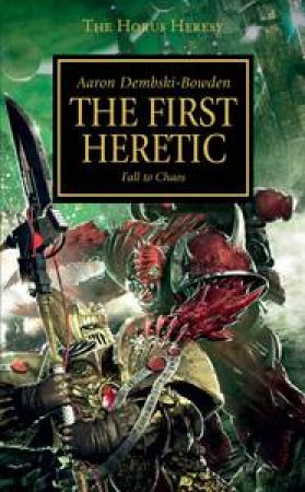 Horus Heresy: The First Heretic by Aaron Dembski-Bowden