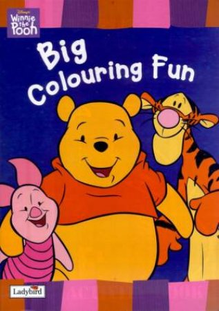 Winnie The Pooh Big Colouring Fun Book by Various
