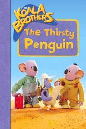 The Koala Brothers: The Thirsty Penguin by Various - 9781844221998 - QBD  Books