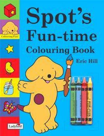 Spot's Fun-Time Colouring Book With Crayons by Eric Hill