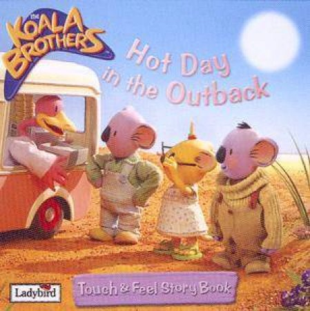 The Koala Brothers: Touch & Feel Storybook: Hot Day In The Outback by Lbd -  9781844224630 - QBD Books