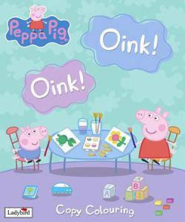 Peppa Pig: Copy Colouring: Oink! Oink! by Lbd